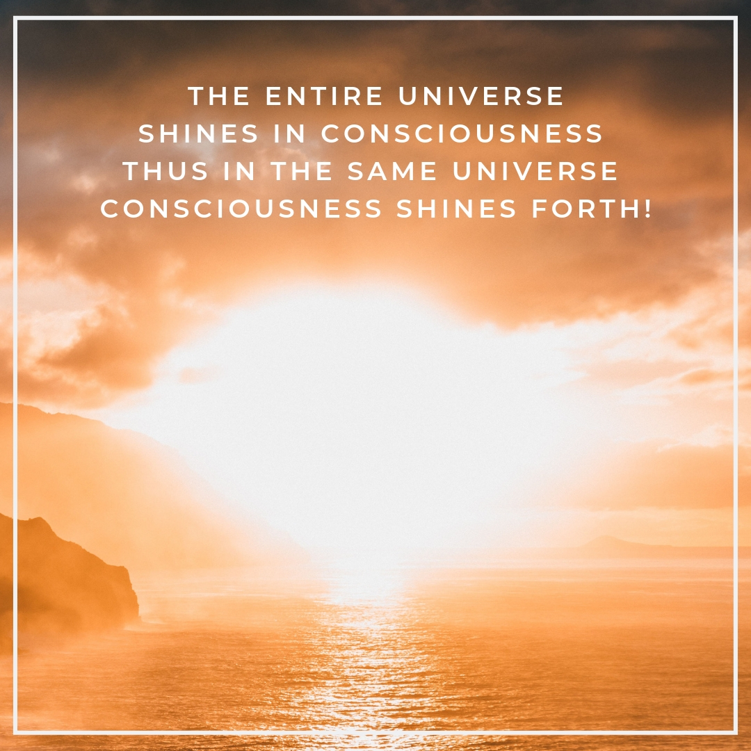 The Universe Shines in Consciousness